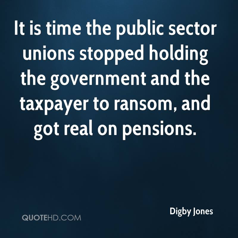 It is time the public sector unions stopped holding the government and the taxpayer to ransom, and got real on pensions.