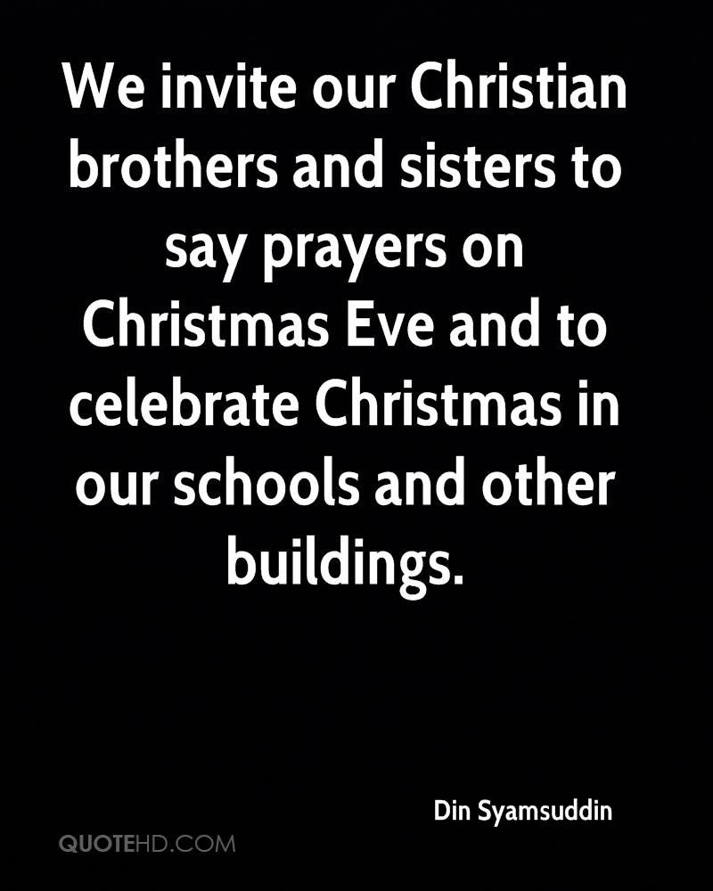 We invite our Christian brothers and sisters to say prayers on Christmas Eve and to celebrate Christmas in our schools and other buildings.