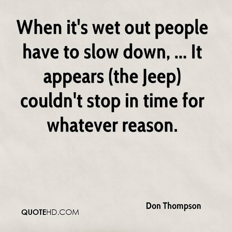 When it's wet out people have to slow down, ... It appears (the Jeep) couldn't stop in time for whatever reason.