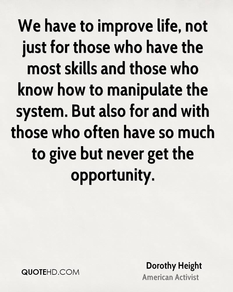 We have to improve life, not just for those who have the most skills and those who know how to manipulate the system. But also for and with those who often have so much to give but never get the opportunity.