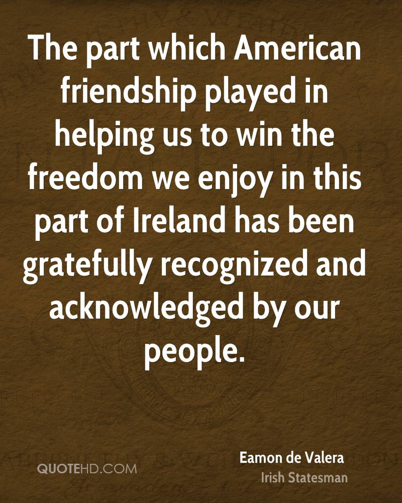 The Part Which American Friendship Played In Helping Us To Win The Freedom  We Enjoy In