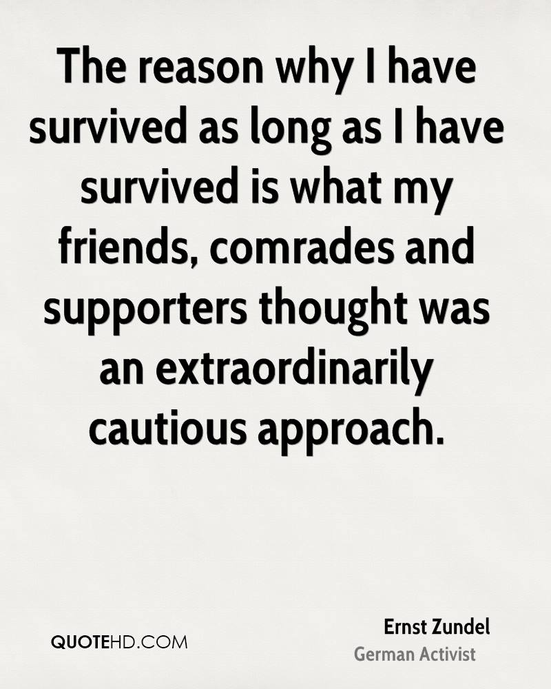 The reason why I have survived as long as I have survived is what my friends, comrades and supporters thought was an extraordinarily cautious approach.