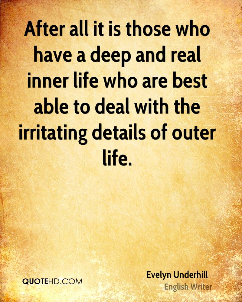 After all it is those who have a deep and real inner life who are best able to deal with the irritating details of outer life.