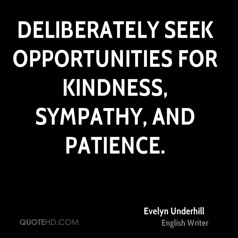 Deliberately seek opportunities for kindness, sympathy, and patience.