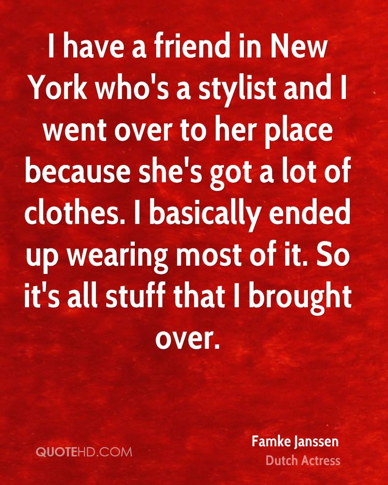 I have a friend in New York who's a stylist and I went over to her place because she's got a lot of clothes. I basically ended up wearing most of it. So it's all stuff that I brought over.