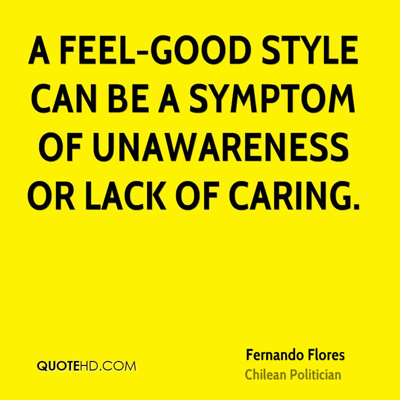 A feel-good style can be a symptom of unawareness or lack of caring.