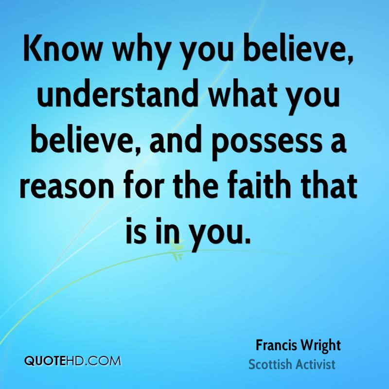 Know why you believe, understand what you believe, and possess a reason for the faith that is in you.