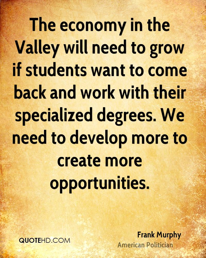 The economy in the Valley will need to grow if students want to come back and work with their specialized degrees. We need to develop more to create more opportunities.