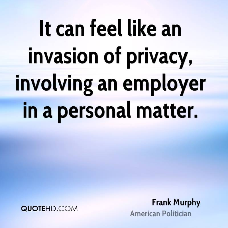 It can feel like an invasion of privacy, involving an employer in a personal matter.