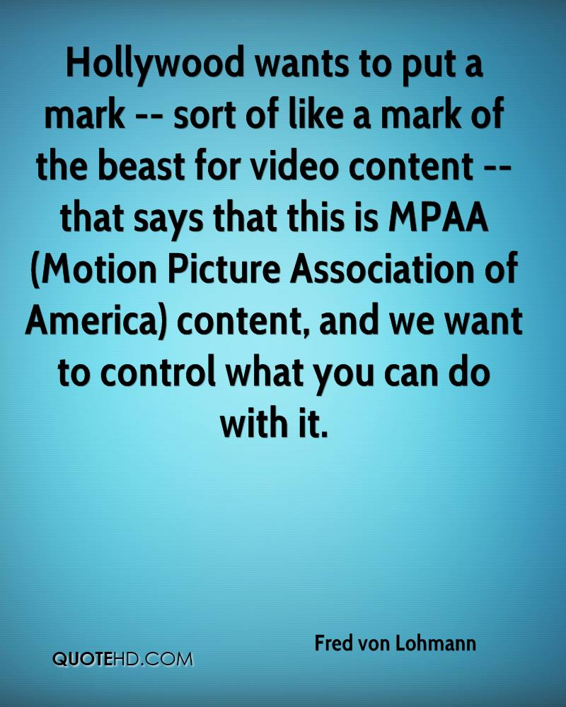 Hollywood wants to put a mark -- sort of like a mark of the beast for video content -- that says that this is MPAA (Motion Picture Association of America) content, and we want to control what you can do with it.