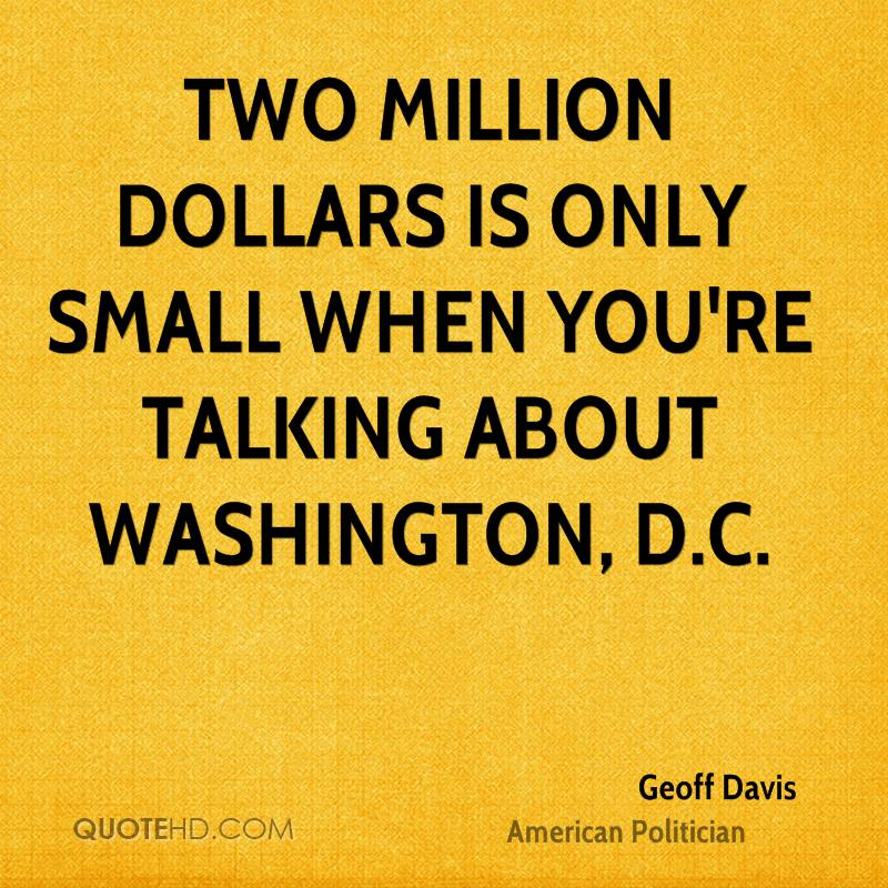 Two million dollars is only small when you're talking about Washington, D.C.