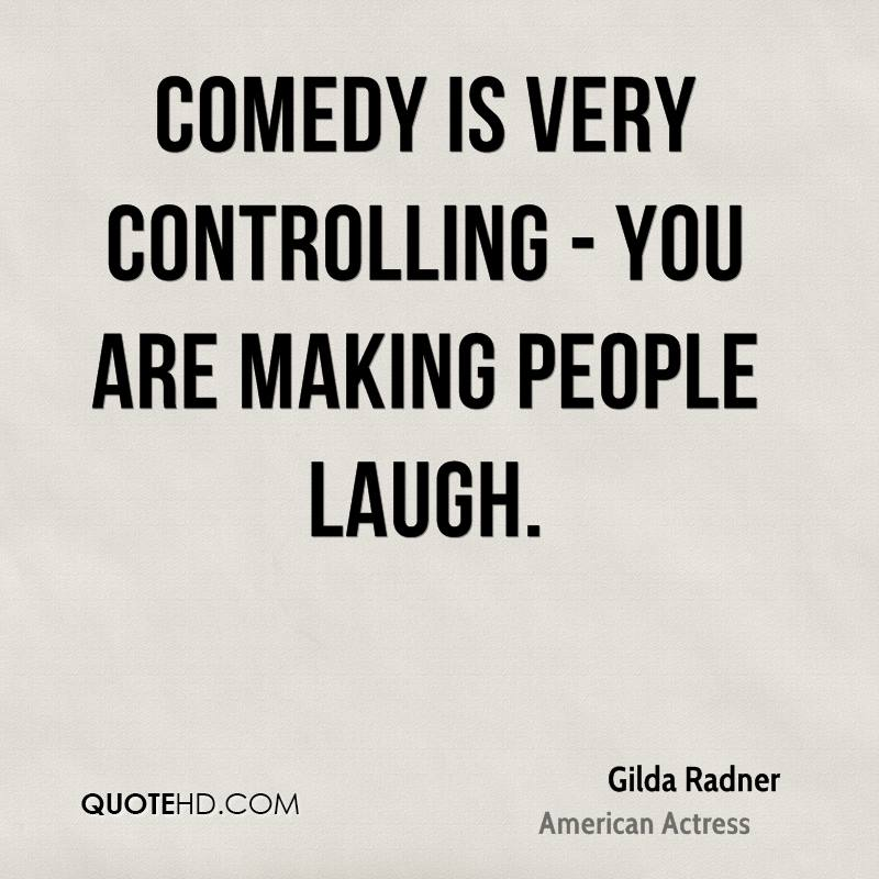 Comedy is very controlling - you are making people laugh.