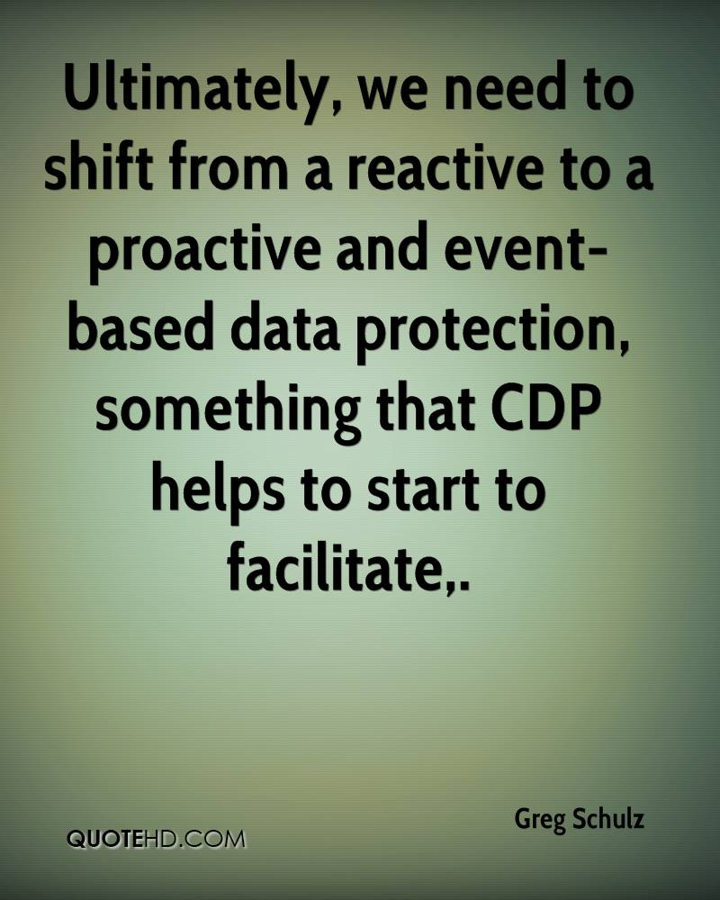 Ultimately, we need to shift from a reactive to a proactive and event-based data protection, something that CDP helps to start to facilitate.