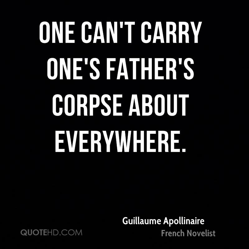 One can't carry one's father's corpse about everywhere.