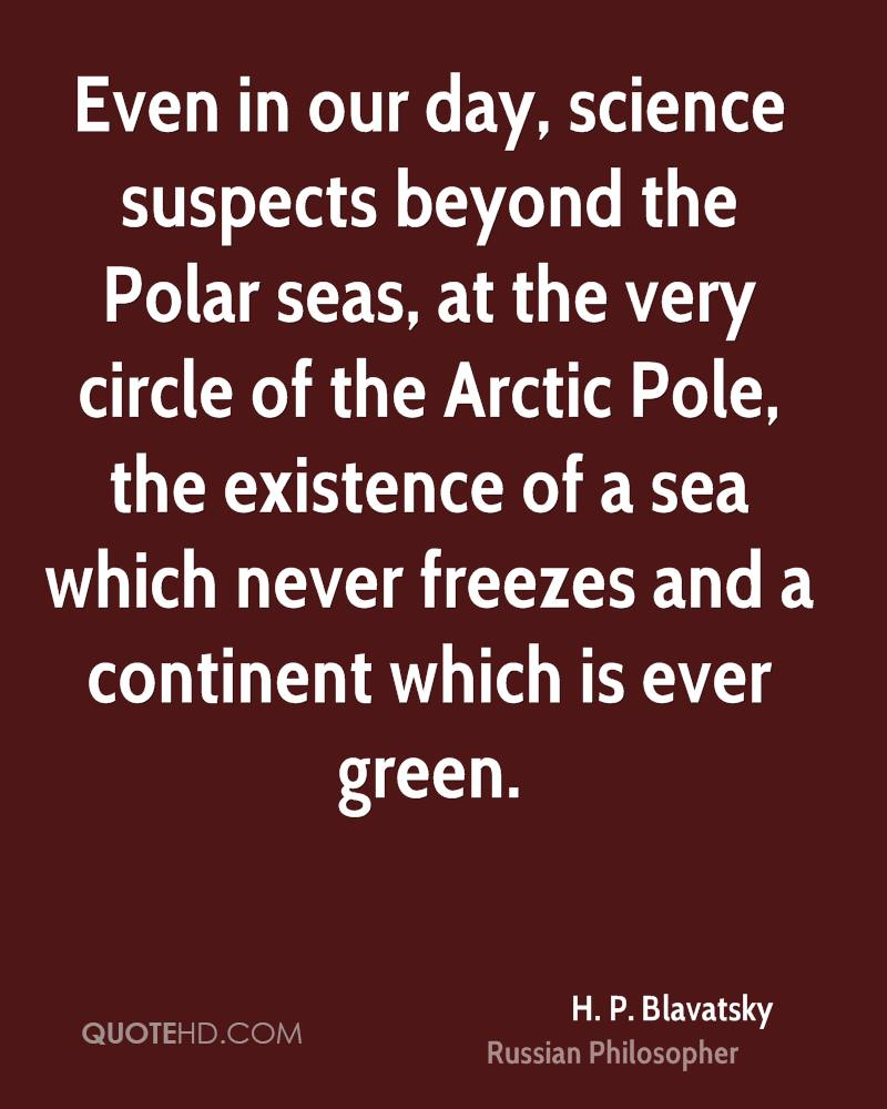 Even in our day, science suspects beyond the Polar seas, at the very circle of the Arctic Pole, the existence of a sea which never freezes and a continent which is ever green.