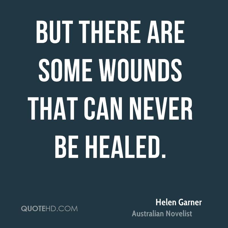 But there are some wounds that can never be healed.