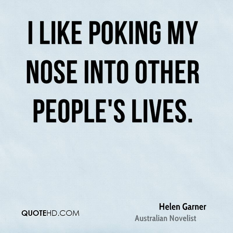 I like poking my nose into other people's lives.