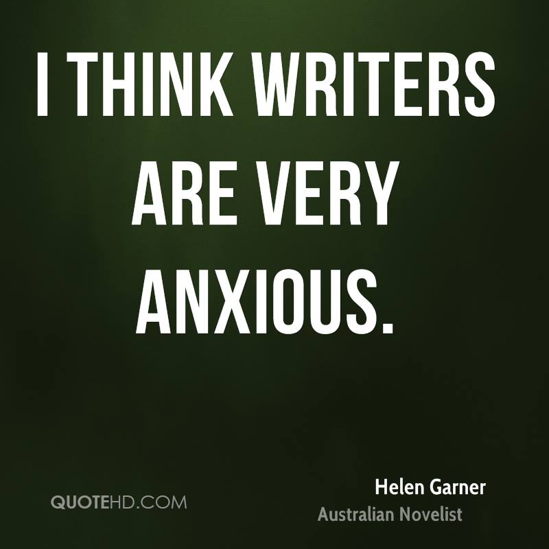 I think writers are very anxious.