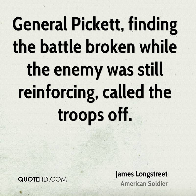 General Pickett, finding the battle broken while the enemy was still reinforcing, called the troops off.