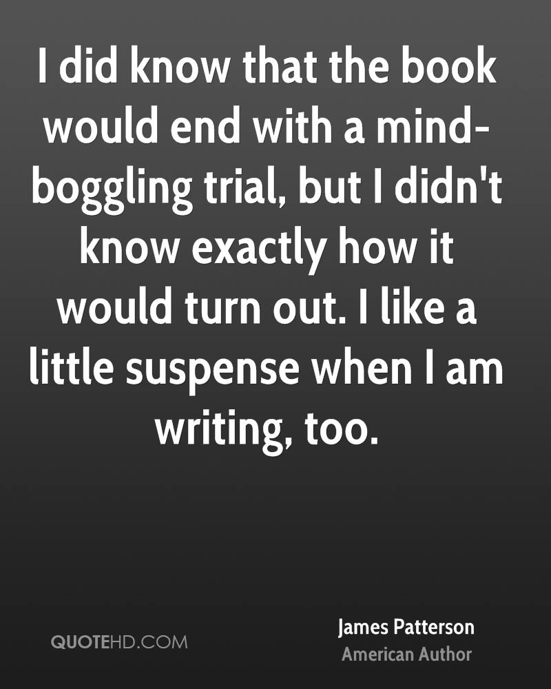 I did know that the book would end with a mind-boggling trial, but I didn't know exactly how it would turn out. I like a little suspense when I am writing, too.