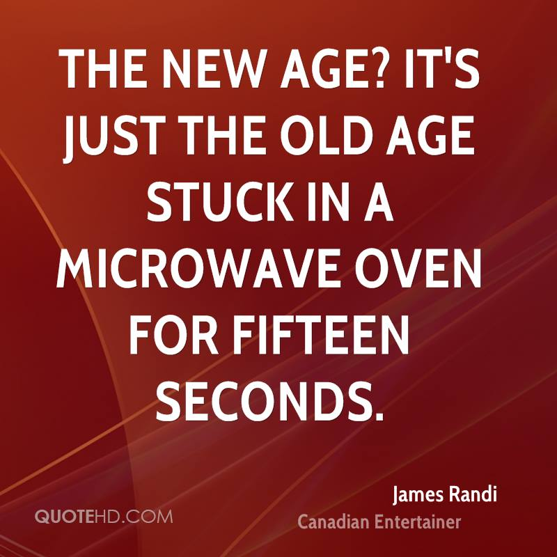 The New Age? It's just the old age stuck in a microwave oven for fifteen seconds.