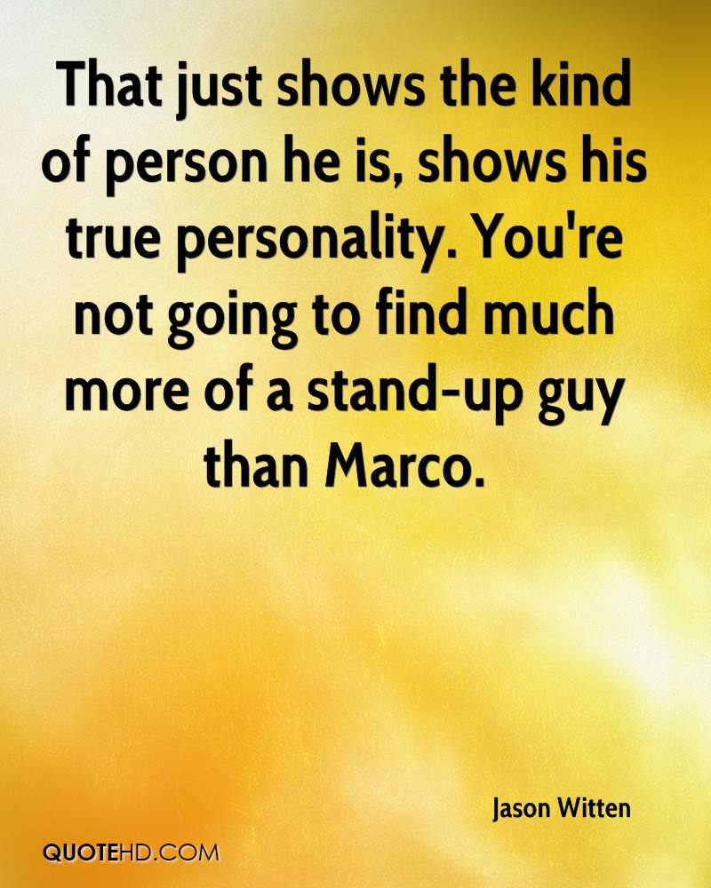 That just shows the kind of person he is, shows his true personality. You're not going to find much more of a stand-up guy than Marco.