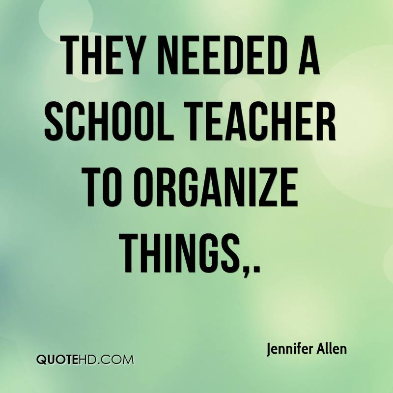 They needed a school teacher to organize things.