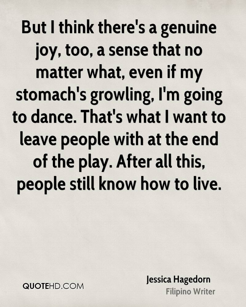 But I think there's a genuine joy, too, a sense that no matter what, even if my stomach's growling, I'm going to dance. That's what I want to leave people with at the end of the play. After all this, people still know how to live.