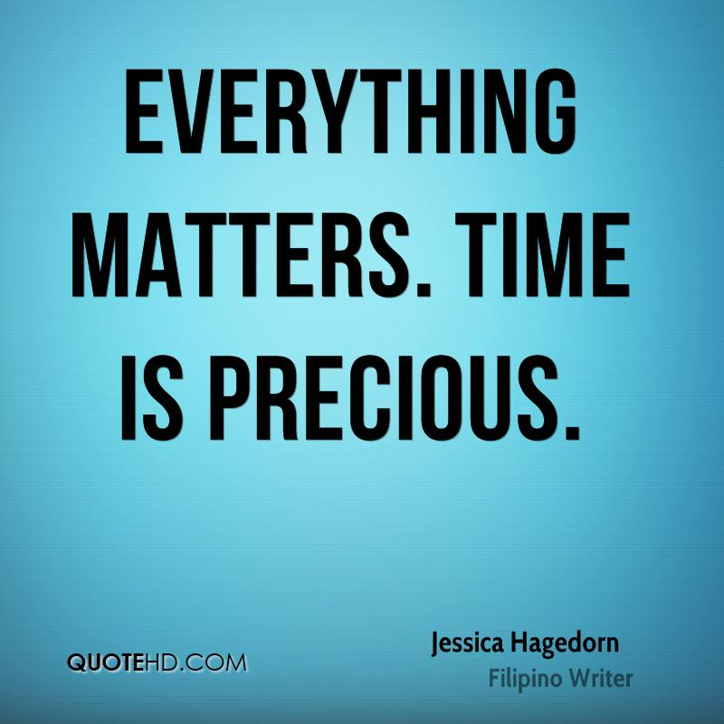 Everything matters. Time is precious.