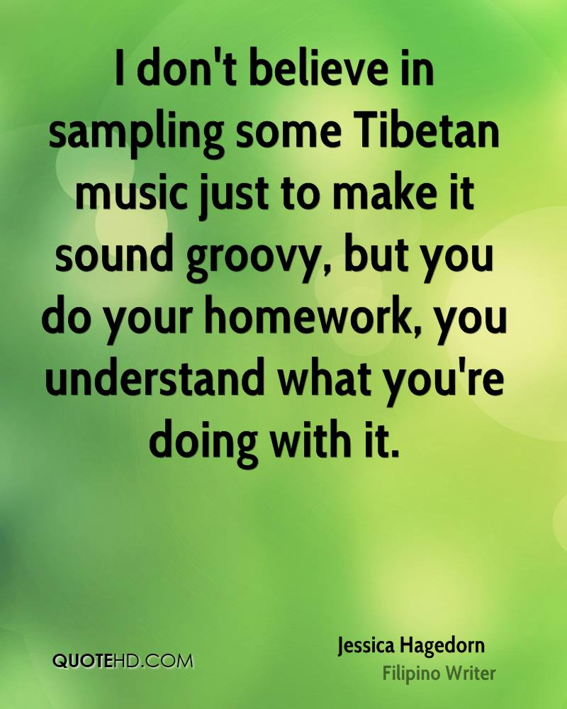 I don't believe in sampling some Tibetan music just to make it sound groovy, but you do your homework, you understand what you're doing with it.