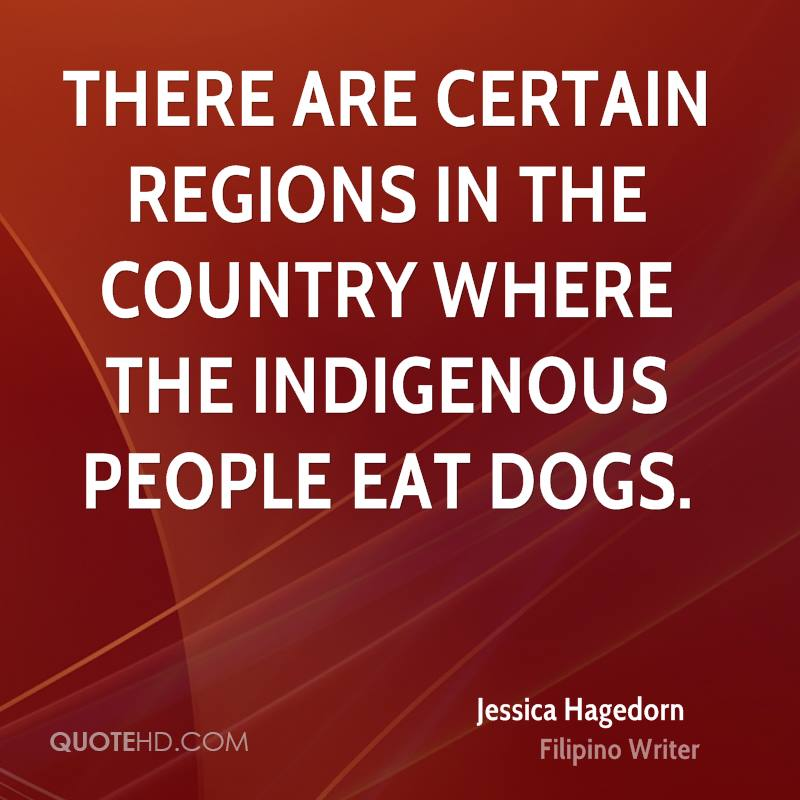 There are certain regions in the country where the indigenous people eat dogs.