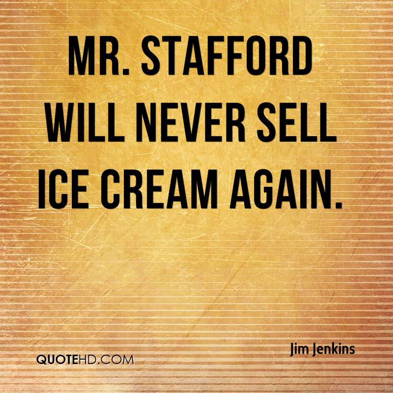 Mr. Stafford will never sell ice cream again.