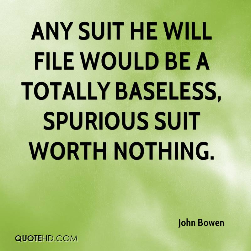 Any suit he will file would be a totally baseless, spurious suit worth nothing.