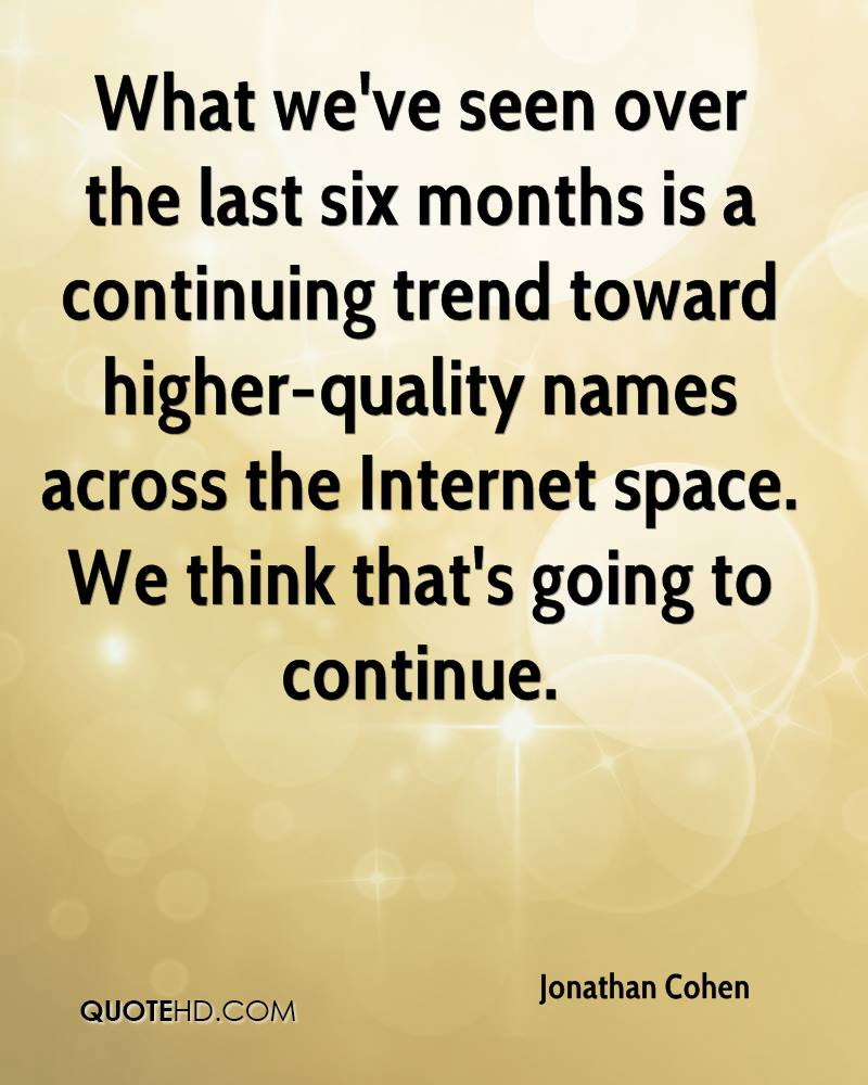 What we've seen over the last six months is a continuing trend toward higher-quality names across the Internet space. We think that's going to continue.