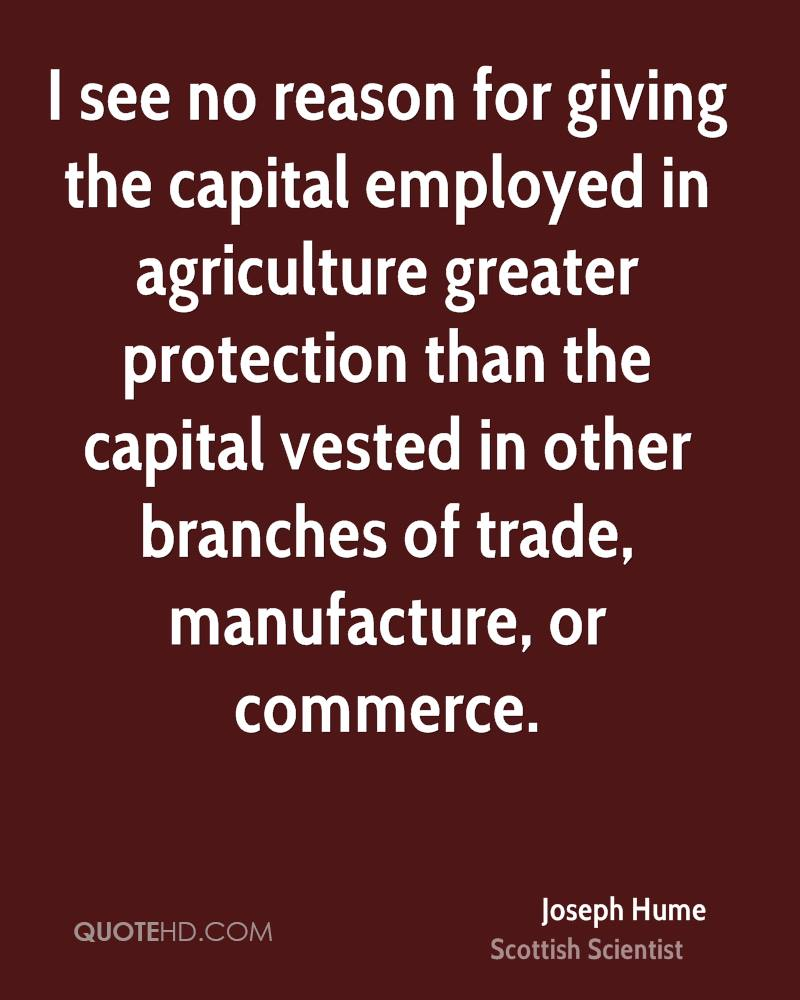 I see no reason for giving the capital employed in agriculture greater protection than the capital vested in other branches of trade, manufacture, or commerce.