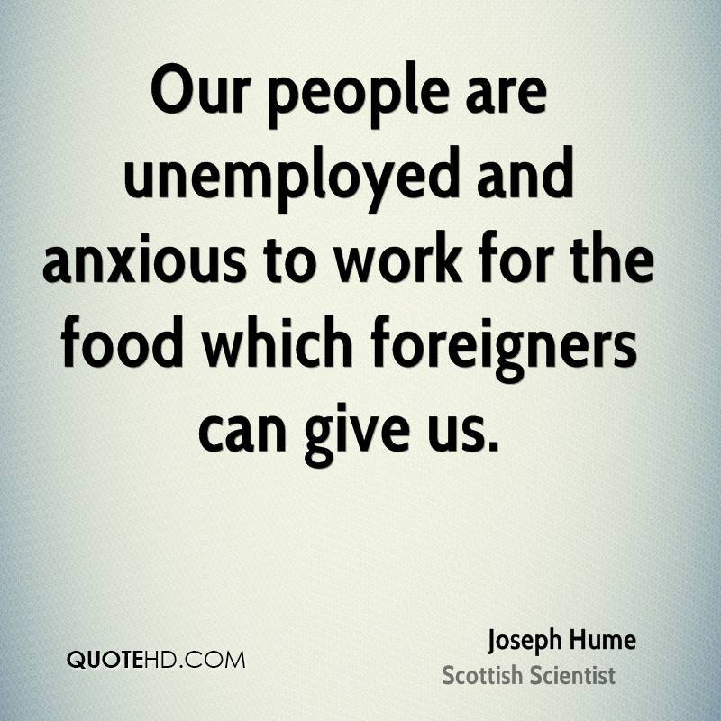 Our people are unemployed and anxious to work for the food which foreigners can give us.