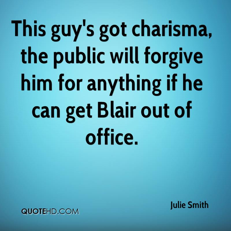 This guy's got charisma, the public will forgive him for anything if he can get Blair out of office.