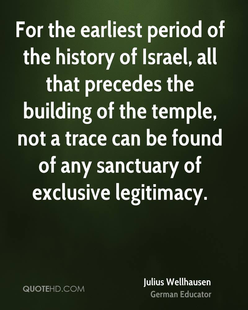 For the earliest period of the history of Israel, all that precedes the building of the temple, not a trace can be found of any sanctuary of exclusive legitimacy.