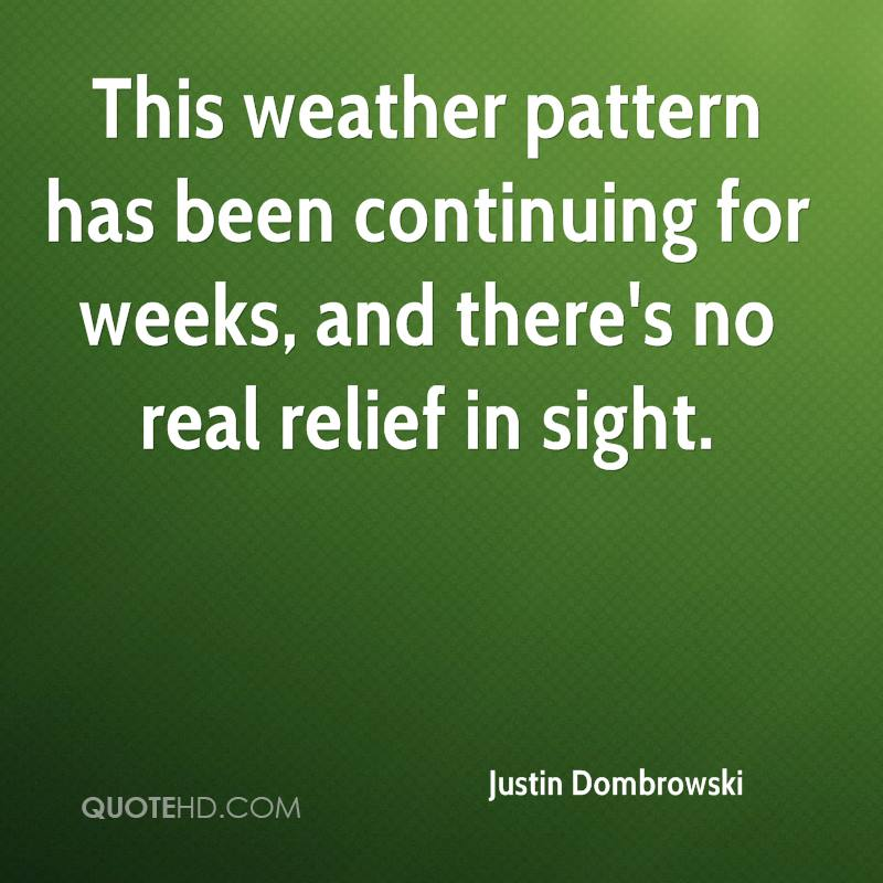 This weather pattern has been continuing for weeks, and there's no real relief in sight.