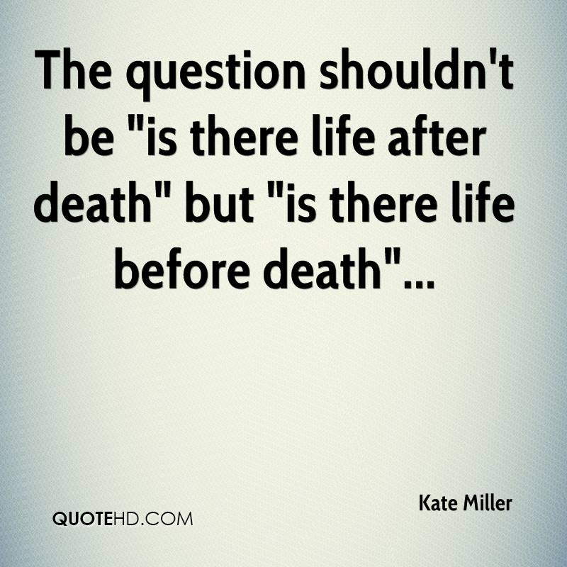 Life After Death Quotes Entrancing Kate Miller Death Quotes  Quotehd
