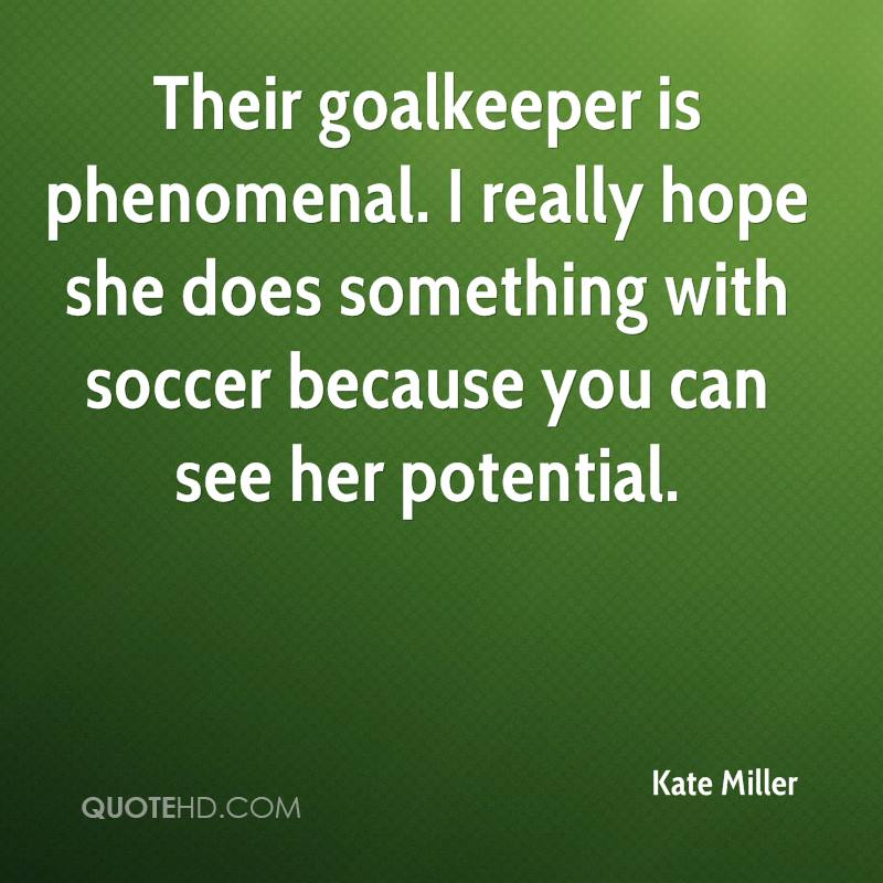 Their goalkeeper is phenomenal. I really hope she does something with soccer because you can see her potential.