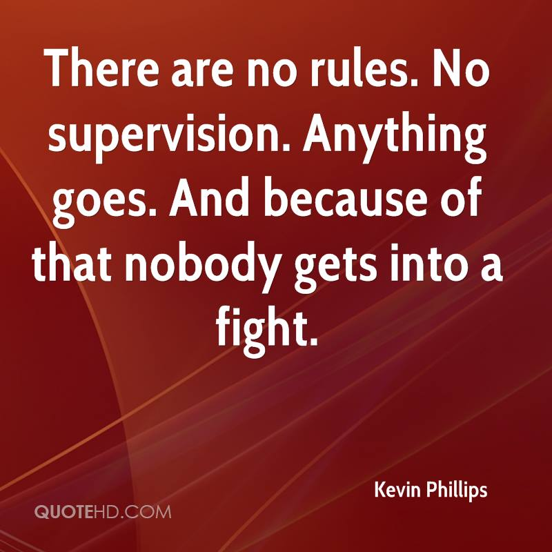 There are no rules. No supervision. Anything goes. And because of that nobody gets into a fight.