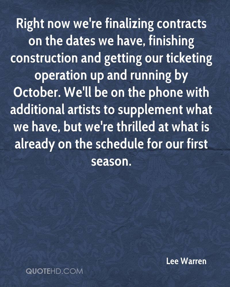 Right now we're finalizing contracts on the dates we have, finishing construction and getting our ticketing operation up and running by October. We'll be on the phone with additional artists to supplement what we have, but we're thrilled at what is already on the schedule for our first season.
