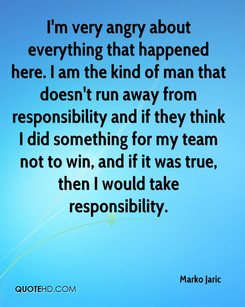 I'm very angry about everything that happened here. I am the kind of man that doesn't run away from responsibility and if they think I did something for my team not to win, and if it was true, then I would take responsibility.