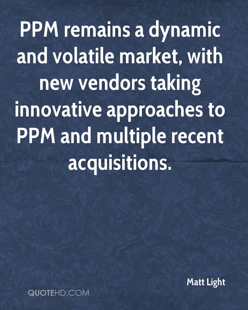 PPM remains a dynamic and volatile market, with new vendors taking innovative approaches to PPM and multiple recent acquisitions.
