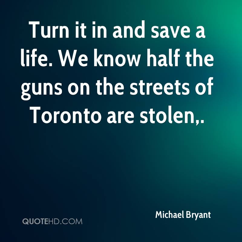 Turn it in and save a life. We know half the guns on the streets of Toronto are stolen.