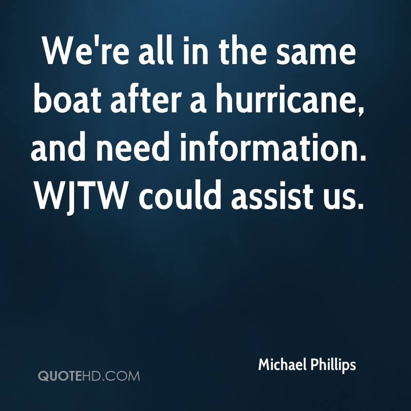 We're all in the same boat after a hurricane, and need information. WJTW could assist us.