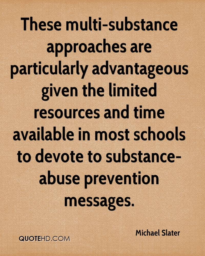 These multi-substance approaches are particularly advantageous given the limited resources and time available in most schools to devote to substance-abuse prevention messages.