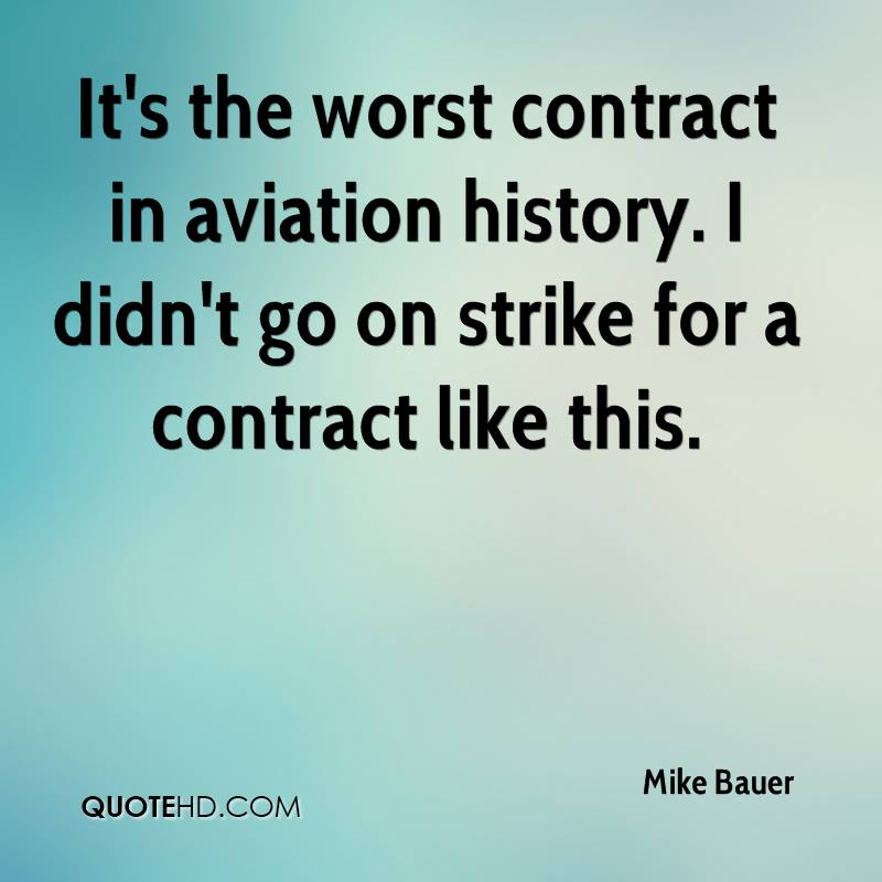 It's the worst contract in aviation history. I didn't go on strike for a contract like this.