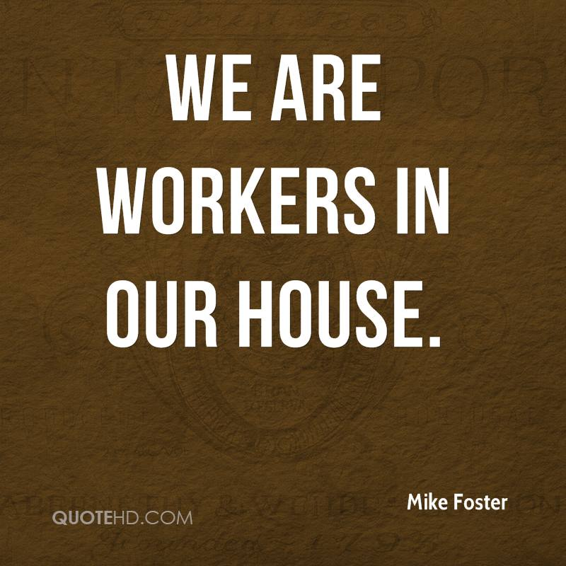 We are workers in our house.